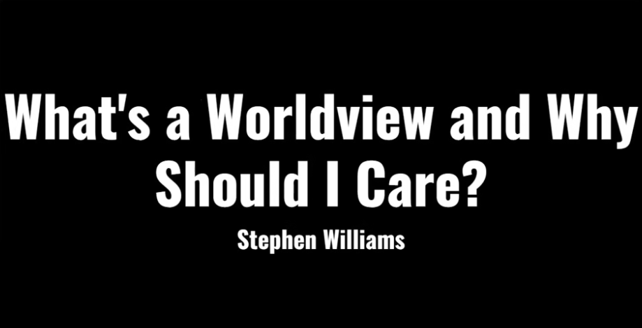 What's a Worldview and Why Should I Care?